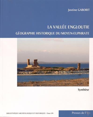 La vallee engloutie. geographie historique du moyen-euphrate.synthese.vol.1