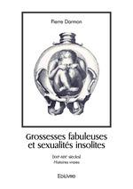 Grossesses fabuleuses et sexualités insolites (XVIe-XIXe siècles)  - Pierre DARMON