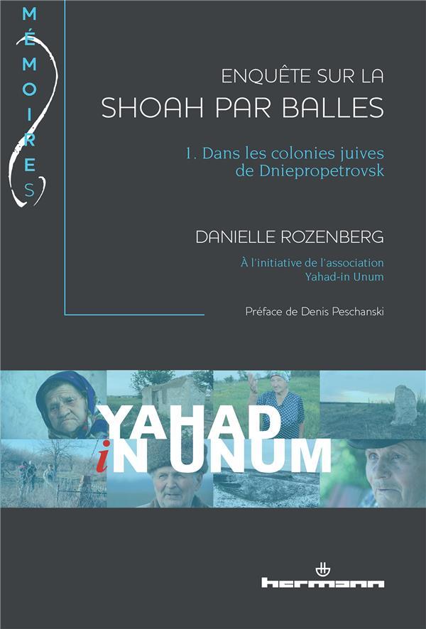 Enquete sur la shoah par balles, volume 1 - dans les colonies juives de dniepropetrovsk