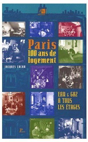 Paris, 100 ans de logement ; eau et gaz à tous les étages ; Paris, cent ans de logement ; catalogue d'exposition (2e édition.)