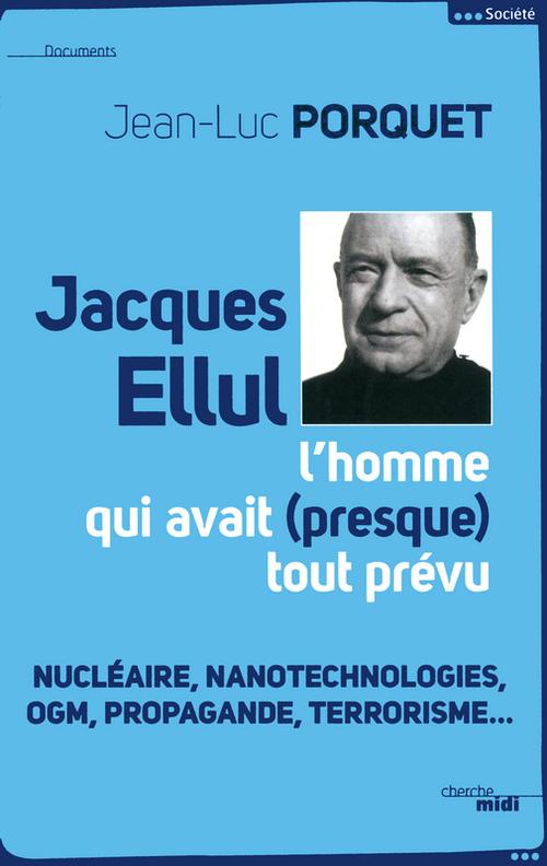 Jacques Ellul ; l'homme qui avait presque tout prévu