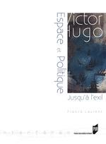 Vente Livre Numérique : Victor Hugo : espace et politique (jusqu'à l'exil : 1823-1852)  - Franck Laurent