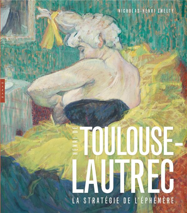 TOULOUSE-LAUTREC  LA STRATEGIE DE L'EPHEMERE