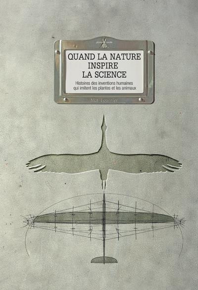 Quand la nature inspire la science ; histoires des inventions humaines qui imitent les plantes et les animaux
