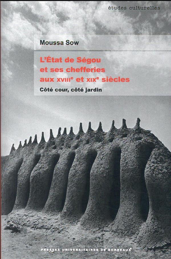 l'état de Ségou et ses chefferies aux XVIIIe et XIXe siècles : côté cour, côté jardin