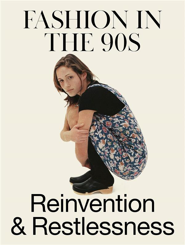 Fashion in the 90's reinvention and restlessness