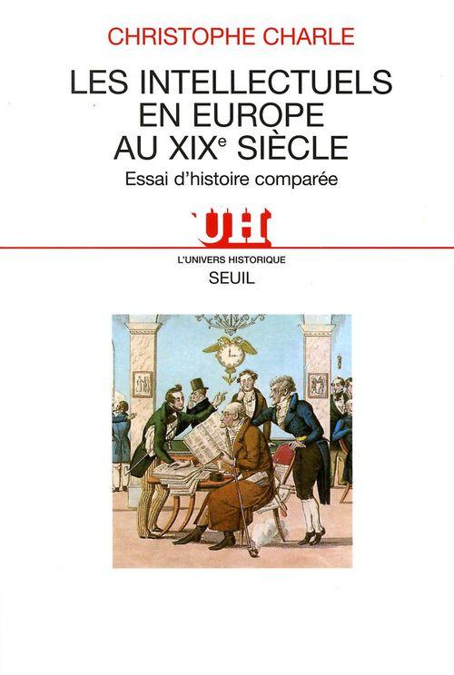 Les Intellectuels en Europe au XIXe siècle. Essai d'histoire comparée  - Christophe CHARLE