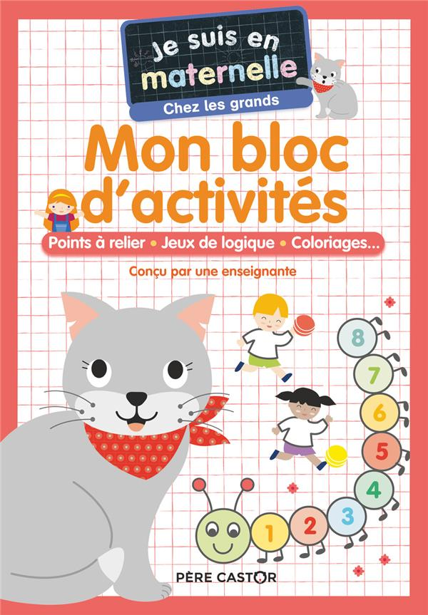 Je suis en maternelle ; mon bloc d'activités : points a relier, jeux de logique, coloriages...