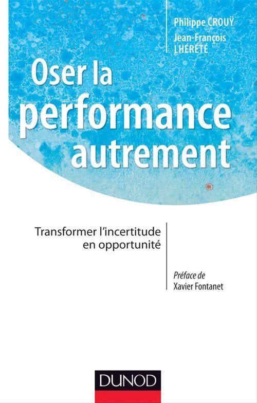 Oser la performance autrement ; transformer l'incertitude en opportunité