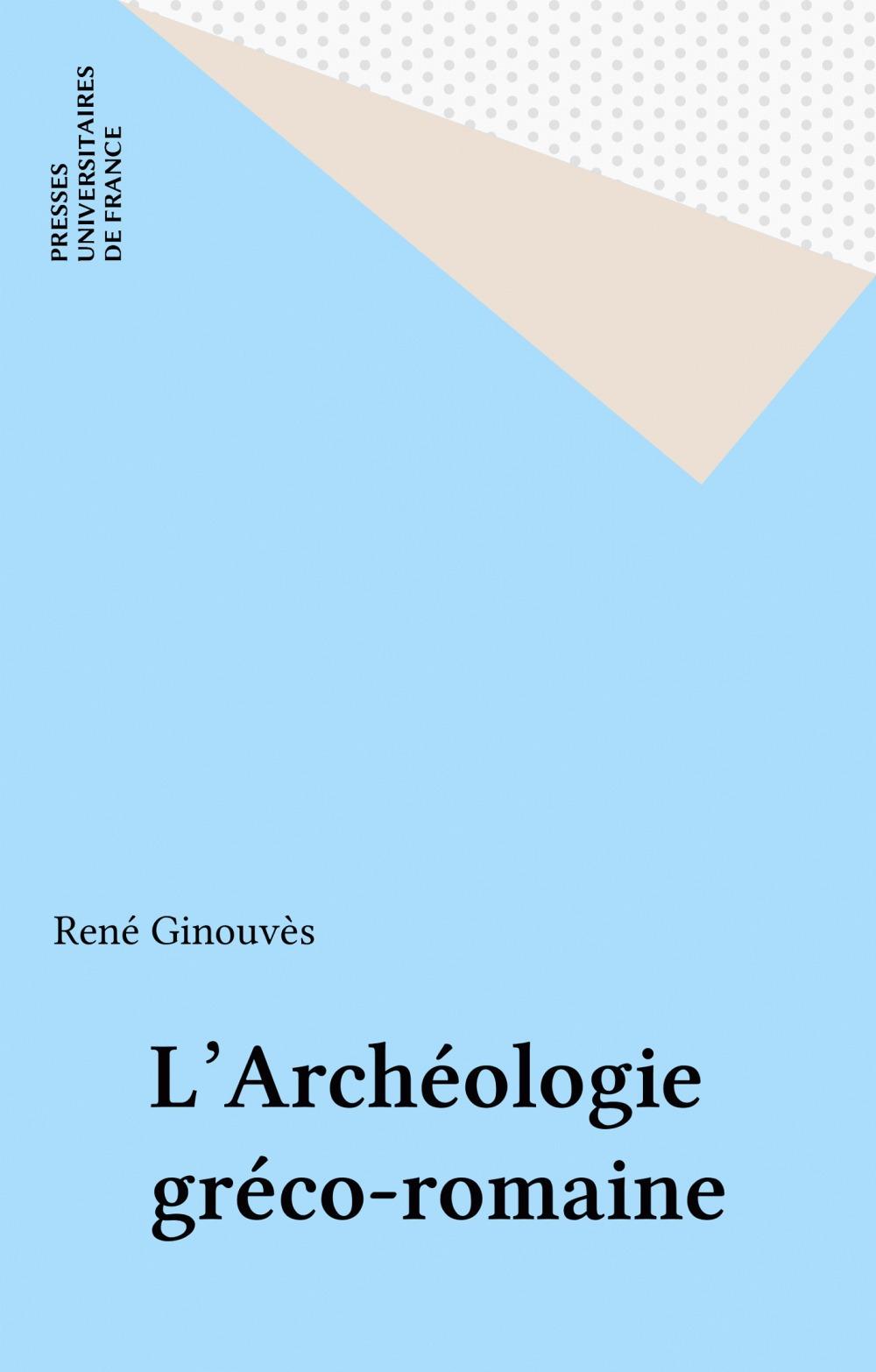 L'Archéologie gréco-romaine  - Rene Ginouves