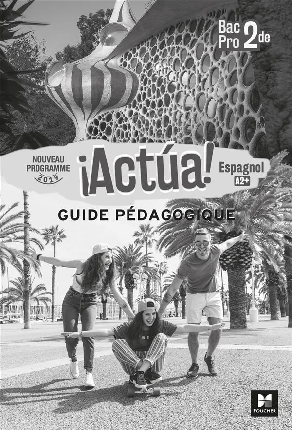 Actúa! ; espagnol ; 2de bac pro ; guide pédagogique (édition 2019)