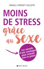 Moins de stress grâce au sexe ; les conseils d'une sexologue pour renouer avec le plaisir  - Magali Croset-Calisto