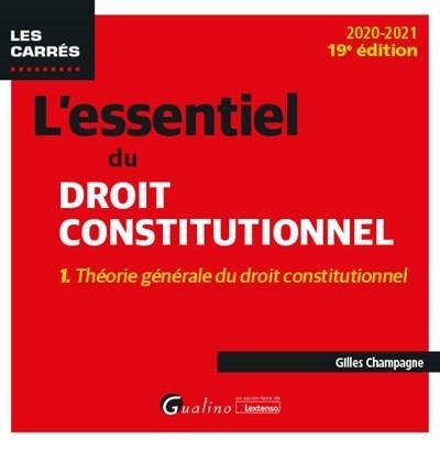 L'essentiel du droit constitutionnel t.1 ; théorie générale du droit constitutionnel (édition 2020/2021)