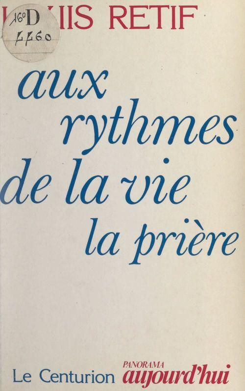 Aux rythmes de la vie, la prière  - Louis Rétif