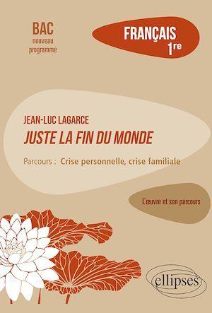 français ; première ; Jean-Luc Lagarce, juste la fin du monde