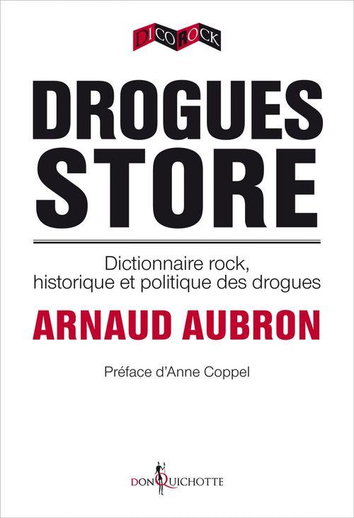 Drogues store ; dictionnaire rock, historique et politique des drogues