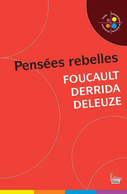Pensées rebelles ; Foucault, Derrida, Deleuze