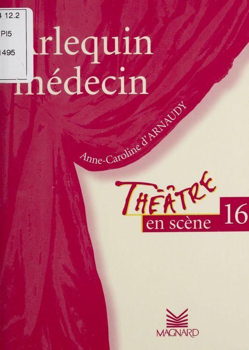Théâtre en scène T.16 ; Arlequin médecin