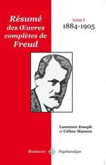 Vente Livre Numérique : Résumé des oeuvres complètes de Freud - Tome I (1884-1905)  - Céline Masson - Laurence Joseph