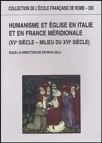 Humanisme et Eglise en Italie et en France méridionale (XV siècle - milieu du XVI siècle