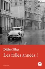 Les folles années !  - Didier Pihet - Didier Pihet