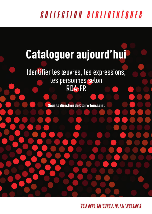 Cataloguer aujourd'hui : identifier les oeuvres, les expressions, les personnes selon rda-fr