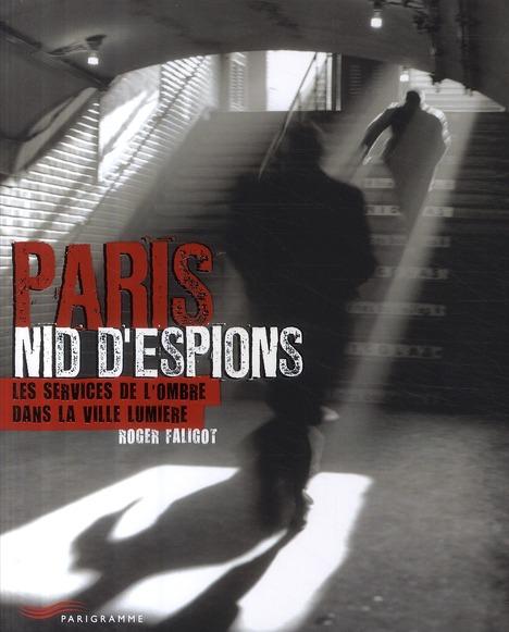 Paris nid d'espions ; les services de l'ombre dans la ville lumière