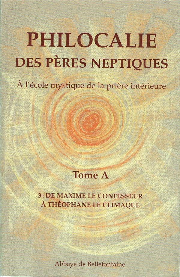 Philocalie des pères neptiques t.A3 ; de Maxime le confesseur à Théophane le climaque