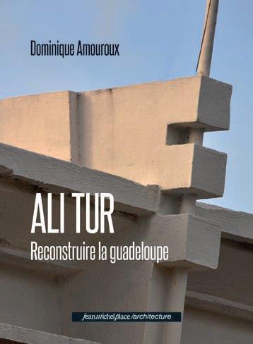 Ali Tur ; reconstruire la Guadeloupe