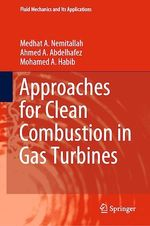 Approaches for Clean Combustion in Gas Turbines  - Medhat A. Nemitallah - Ahmed A. Abdelhafez - Mohamed A. Habib