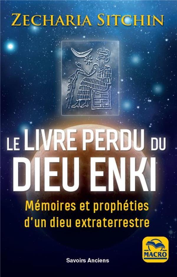 Le livre perdu du dieu Enki ; mémoires et prophéties d'un dieu extraterrrestre (3e édition)