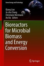Bioreactors for Microbial Biomass and Energy Conversion  - Qiang Liao - Ao Xia - Jo-Shu Chang - Christiane Herrmann