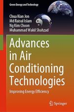 Advances in Air Conditioning Technologies  - Ng Kim Choon - Md Raisul Islam - Chua Kian Jon - Muhammad Wakil Shahzad