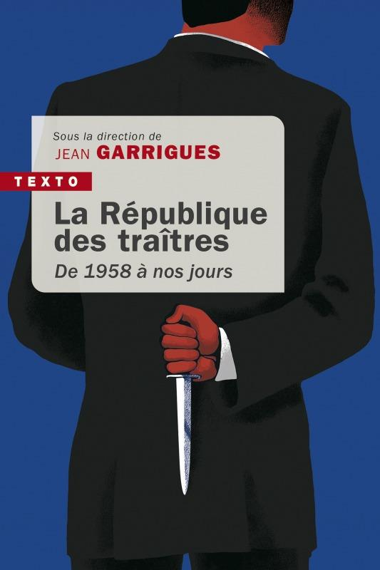 La République des traîtres ; de 1958 à nos jours