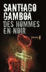 Des Hommes en noir  - Santiago Gamboa