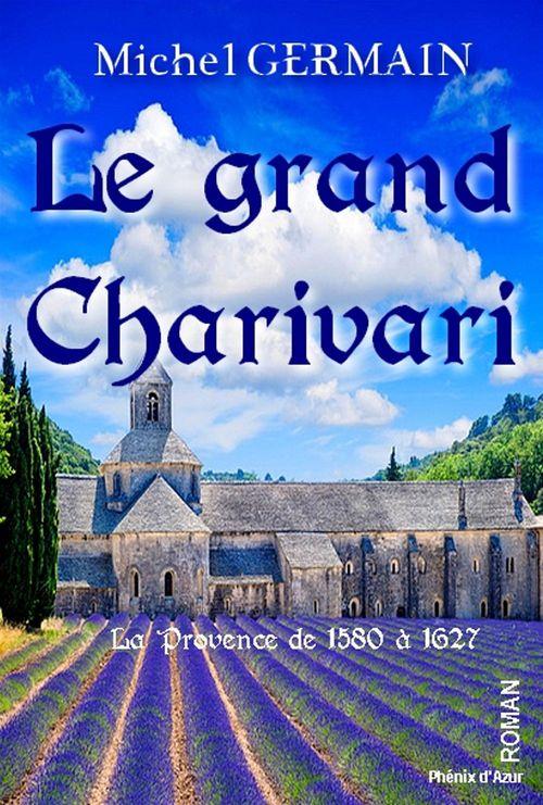 Le grand charivari ; la Provence de 1580 à 1627