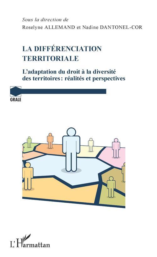 La differénciation territoriale ; l'adaptation du droit à la diversité des territoires : réalités et perspectives
