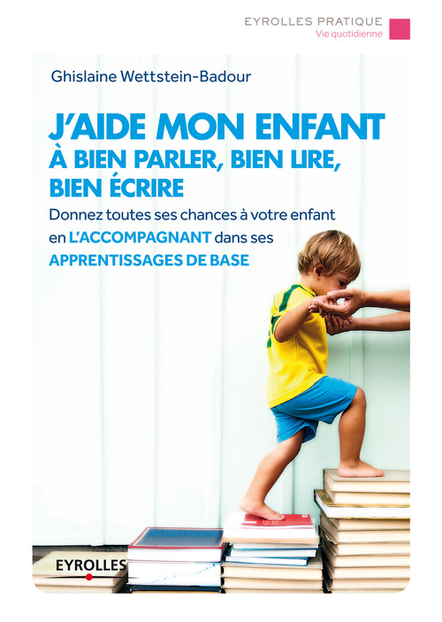 J'aide mon enfant à bien parler, bien lire, bien écrire ; donnez toutes leurs chances à vos enfants (2e édition)
