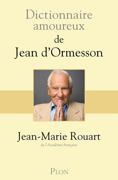 Dictionnaire amoureux ; de Jean d'Ormesson