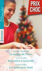 Vente Livre Numérique : La mariée de l'hiver - Rencontre à Lewisville - Un bébé pour Noël  - Abigail Gordon - Lucy Clark - Fiona Lowe