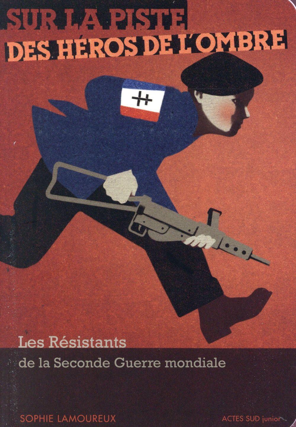 Sur la piste des héros de l'ombre ; les résistants de la seconde guerre mondiale