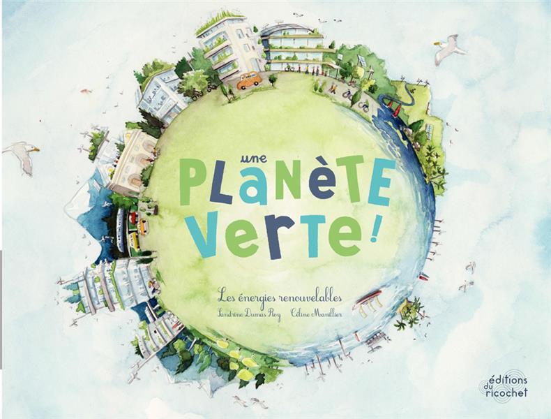 Une planete verte ;  les énergies renouvelables