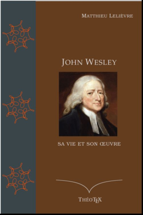 John Wesley, sa vie et son  oeuvre