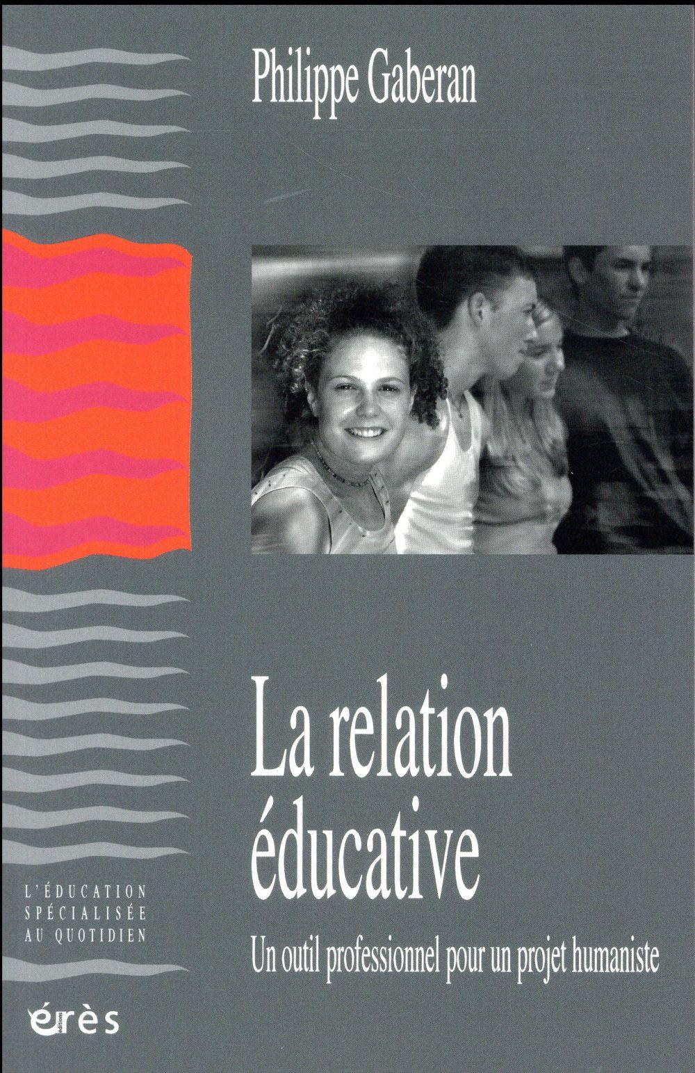 la relation éducative ; un outil professionnel pour un projet humaniste