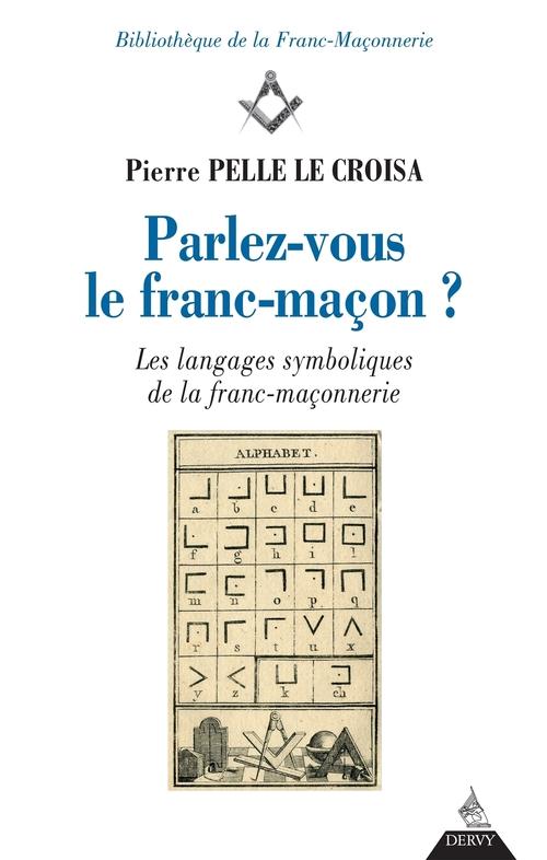 Parlez-vous le franc-maçon ? les langages symboliques de la franc-maçonnerie