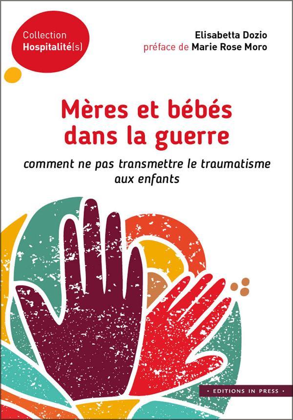 MERES ET BEBES DANS LA GUERRE  -  COMMENT NE PAS TRANSMETTRE LE TRAUMATISME AUX ENFANTS