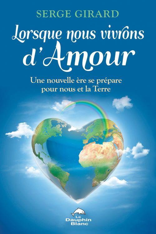 Lorsque nous vivrons d'amour ; une nouvelle ère se prépare pour nous et la Terre