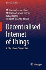 Decentralised Internet of Things  - Abdullah Alharthi - Mohammad Ayoub Khan - Mohammad Tabrez Quasim - Fahad Algarni