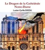Le Dragon de la Cathédrale Notre-Dame  - Lucien Cyrille Ekeou