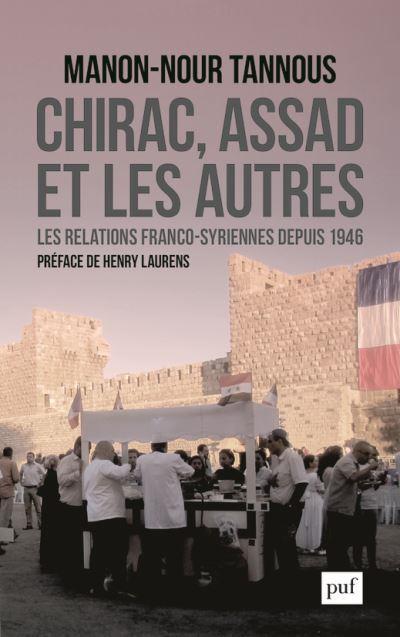 Chirac, Assad et les autres ; relations franco-syriennes depuis 1946